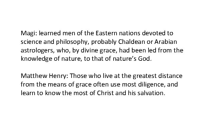 Magi: learned men of the Eastern nations devoted to science and philosophy, probably Chaldean