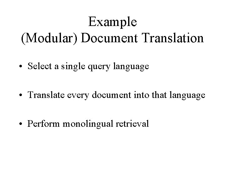 Example (Modular) Document Translation • Select a single query language • Translate every document