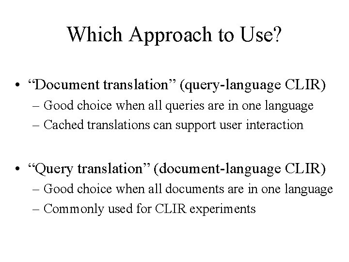 """Which Approach to Use? • """"Document translation"""" (query-language CLIR) – Good choice when all"""
