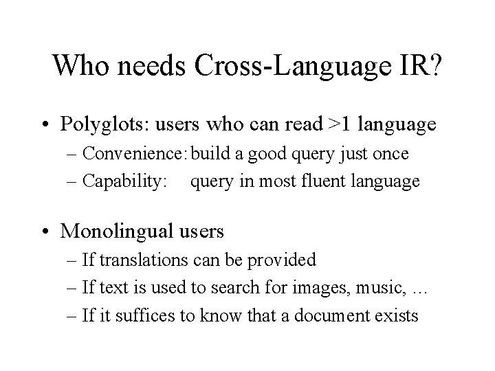 Who needs Cross-Language IR? • Polyglots: users who can read >1 language – Convenience: