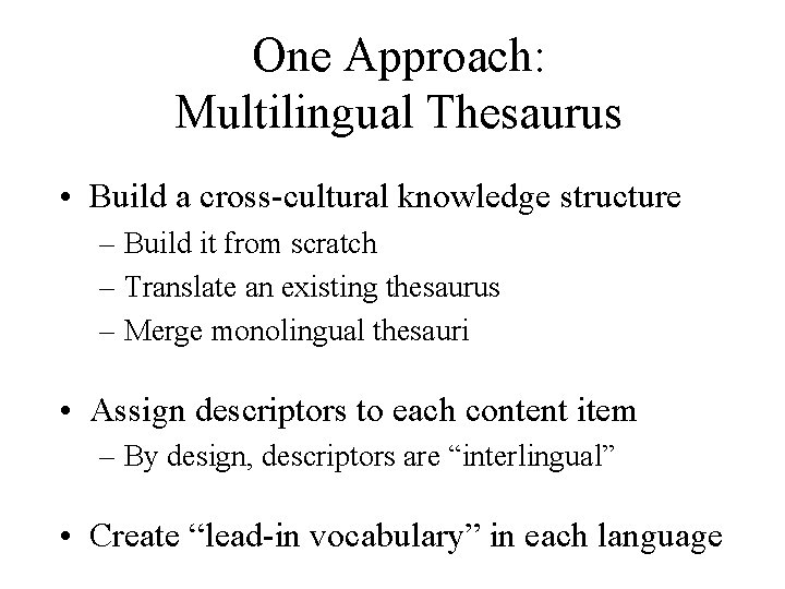 One Approach: Multilingual Thesaurus • Build a cross-cultural knowledge structure – Build it from