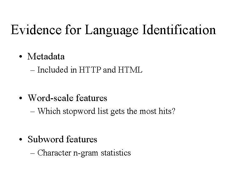 Evidence for Language Identification • Metadata – Included in HTTP and HTML • Word-scale