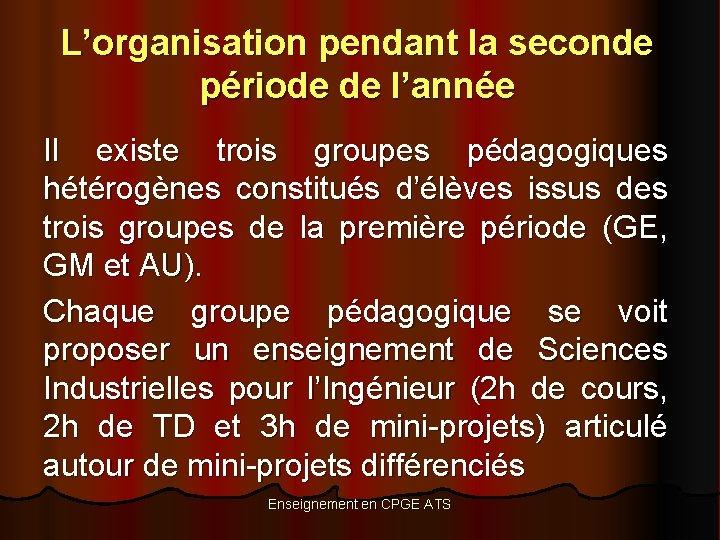 L'organisation pendant la seconde période de l'année Il existe trois groupes pédagogiques hétérogènes constitués