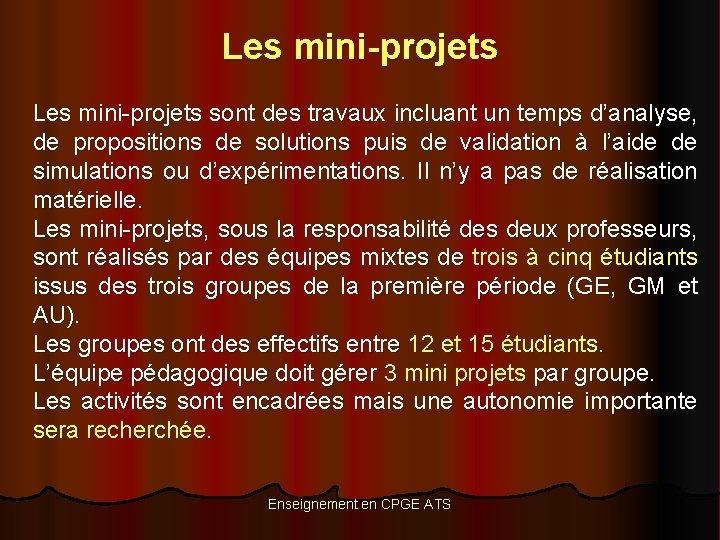 Les mini-projets sont des travaux incluant un temps d'analyse, de propositions de solutions puis