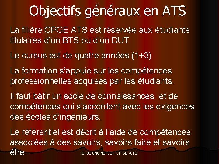 Objectifs généraux en ATS La filière CPGE ATS est réservée aux étudiants titulaires d'un