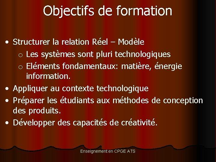 Objectifs de formation • Structurer la relation Réel – Modèle o Les systèmes sont