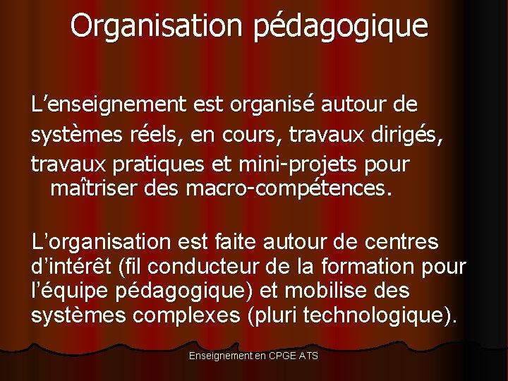 Organisation pédagogique L'enseignement est organisé autour de systèmes réels, en cours, travaux dirigés, travaux