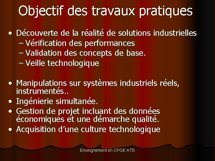 Objectif des travaux pratiques • Découverte de la réalité de solutions industrielles – Vérification