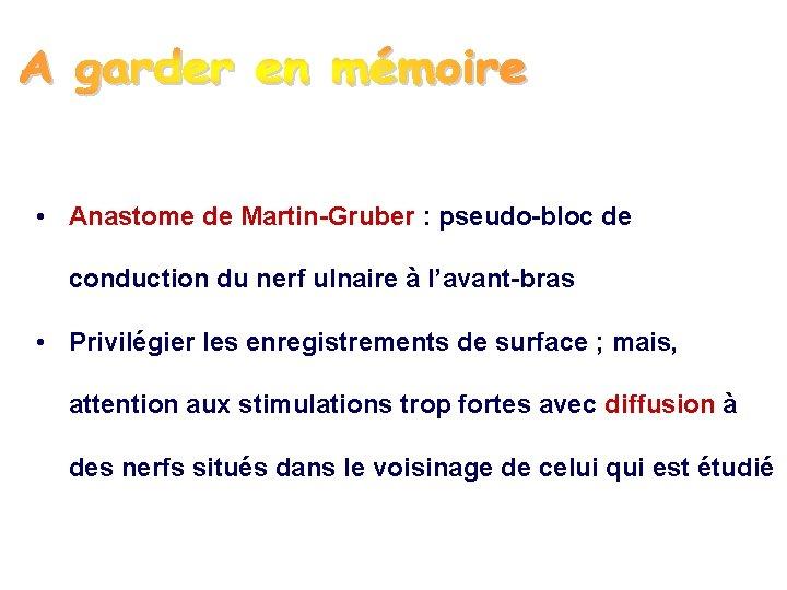 • Anastome de Martin-Gruber : pseudo-bloc de conduction du nerf ulnaire à l'avant-bras