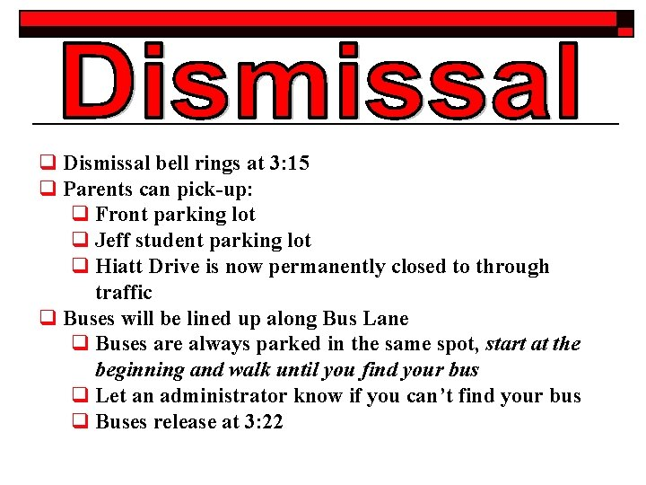 q Dismissal bell rings at 3: 15 q Parents can pick-up: q Front parking