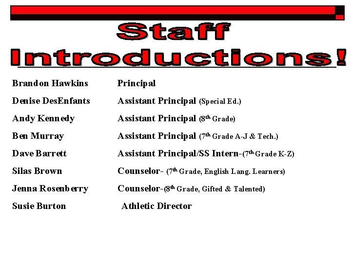 Brandon Hawkins Principal Denise Des. Enfants Assistant Principal (Special Ed. ) Andy Kennedy Assistant