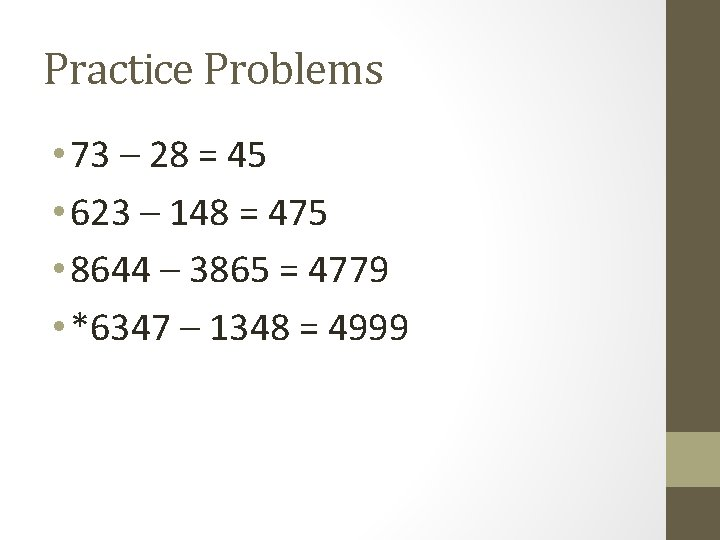 Practice Problems • 73 – 28 = 45 • 623 – 148 = 475