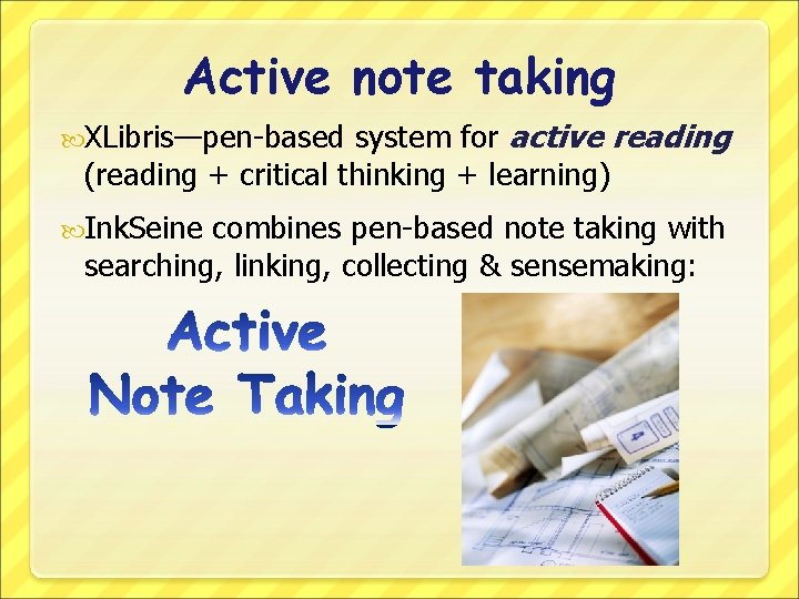 Active note taking system for active reading (reading + critical thinking + learning) XLibris—pen-based