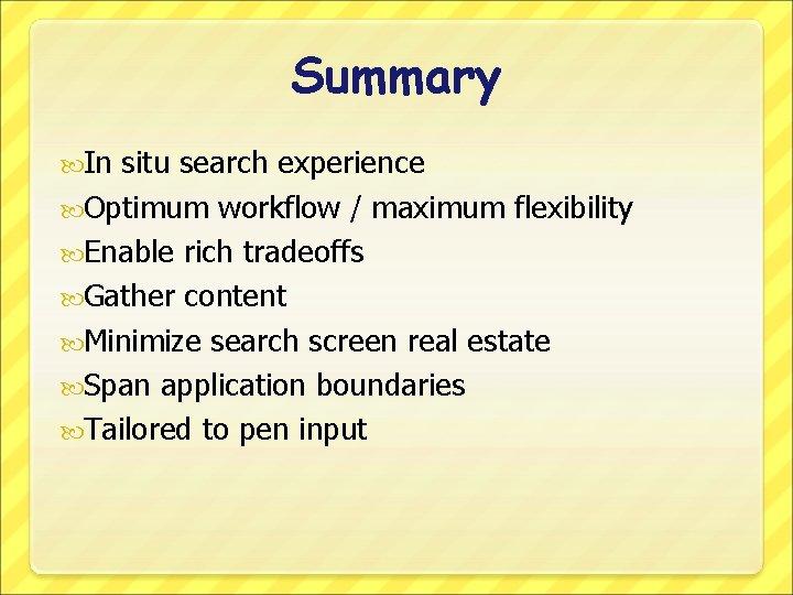 Summary In situ search experience Optimum workflow / maximum flexibility Enable rich tradeoffs Gather