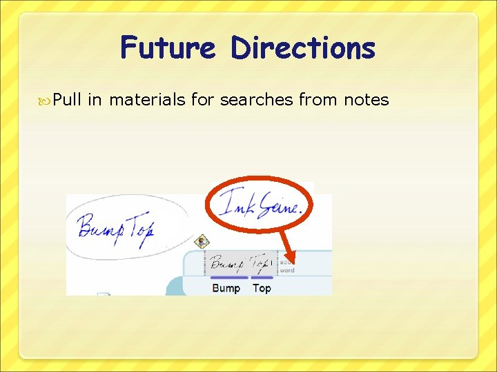 Future Directions Pull in materials for searches from notes