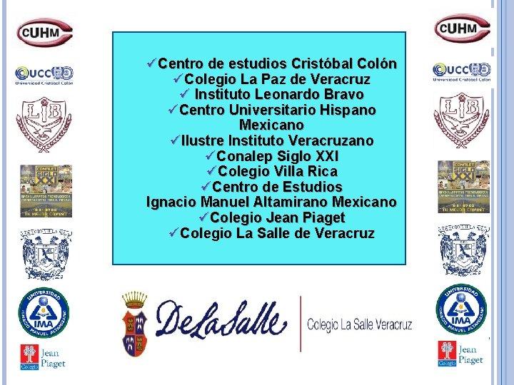 üCentro de estudios Cristóbal Colón üColegio La Paz de Veracruz ü Instituto Leonardo Bravo