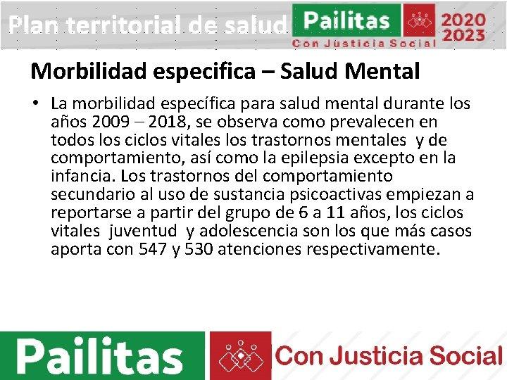 Morbilidad especifica – Salud Mental • La morbilidad específica para salud mental durante los