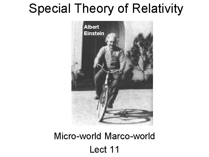 Special Theory of Relativity Albert Einstein Micro-world Marco-world Lect 11