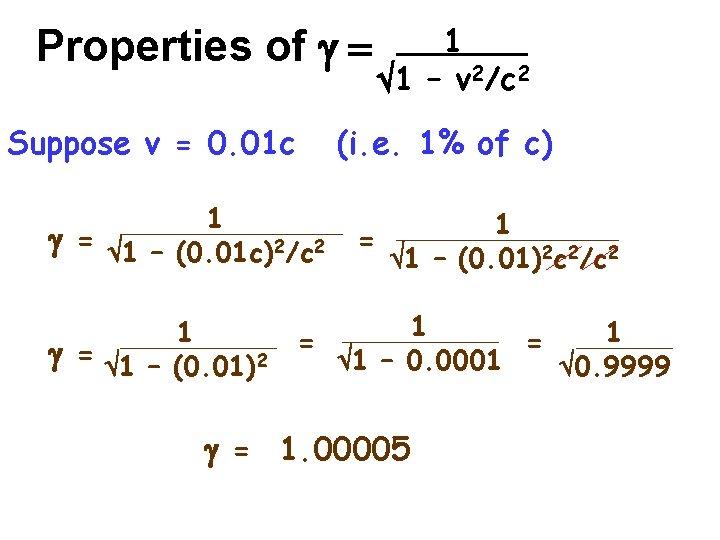 Properties of g = Suppose v = 0. 01 c (i. e. 1% of