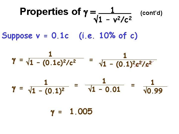 1 1 – v 2/c 2 Properties of g = Suppose v = 0.