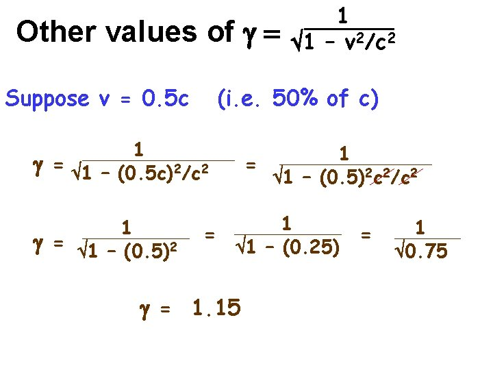 Other values of g = Suppose v = 0. 5 c (i. e. 50%
