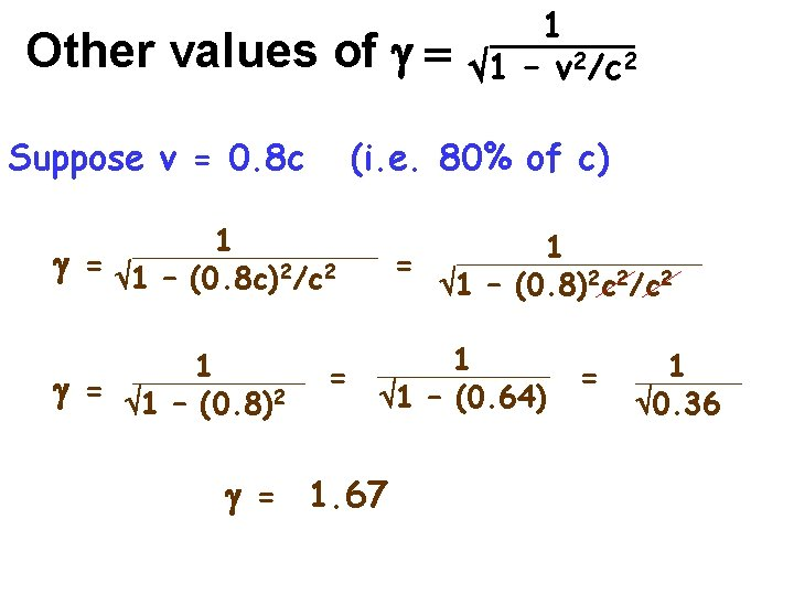Other values of g = Suppose v = 0. 8 c (i. e. 80%