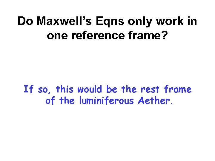 Do Maxwell's Eqns only work in one reference frame? If so, this would be