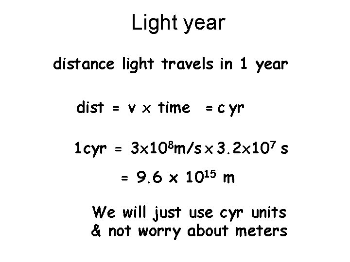 Light year distance light travels in 1 year dist = v x time =