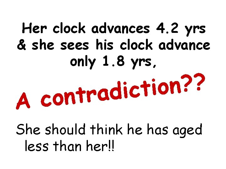 Her clock advances 4. 2 yrs & she sees his clock advance only 1.