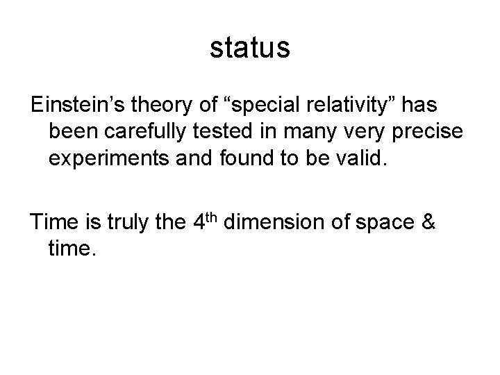 """status Einstein's theory of """"special relativity"""" has been carefully tested in many very precise"""