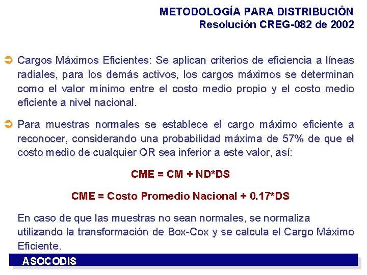 METODOLOGÍA PARA DISTRIBUCIÓN Resolución CREG-082 de 2002 Ü Cargos Máximos Eficientes: Se aplican criterios