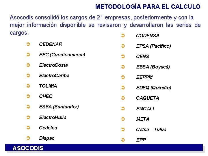 METODOLOGÍA PARA EL CALCULO Asocodis consolidó los cargos de 21 empresas, posteriormente y con