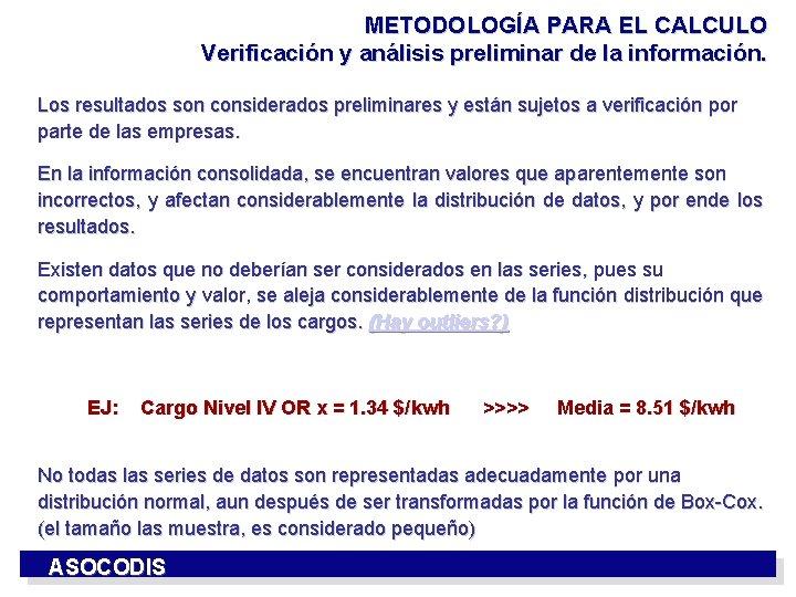 METODOLOGÍA PARA EL CALCULO Verificación y análisis preliminar de la información. Los resultados son