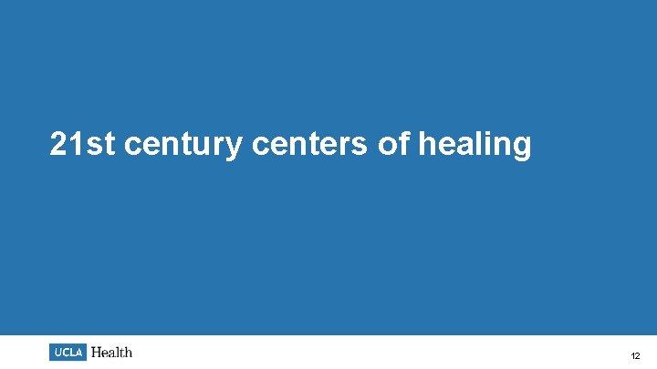 21 st century centers of healing 12