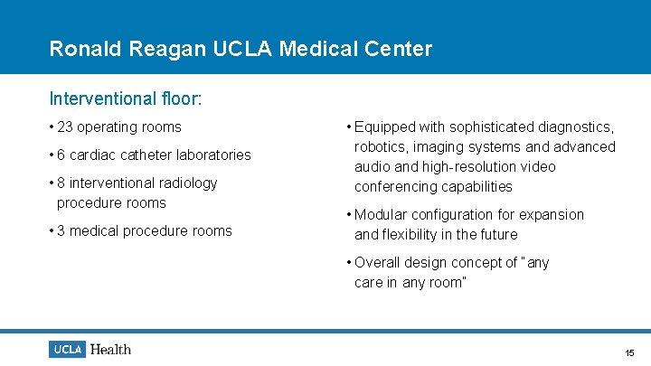 Ronald Reagan UCLA Medical Center Interventional floor: • 23 operating rooms • 6 cardiac