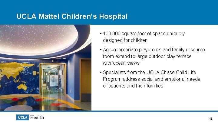 UCLA Mattel Children's Hospital • 100, 000 square feet of space uniquely designed for