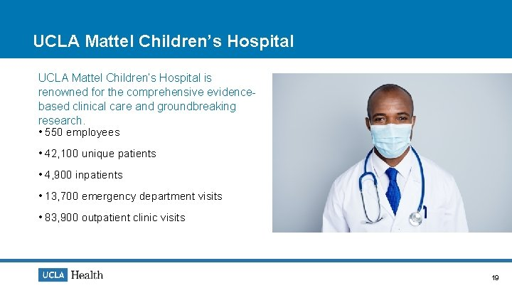 UCLA Mattel Children's Hospital is renowned for the comprehensive evidencebased clinical care and groundbreaking