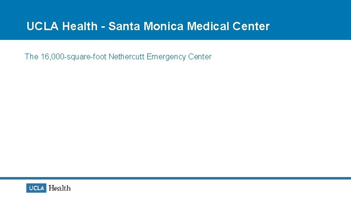UCLA Health - Santa Monica Medical Center The 16, 000 -square-foot Nethercutt Emergency Center