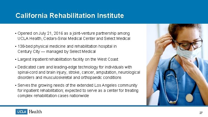 California Rehabilitation Institute • Opened on July 21, 2016 as a joint-venture partnership among