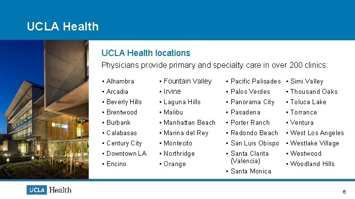 UCLA Health locations Physicians provide primary and specialty care in over 200 clinics: •