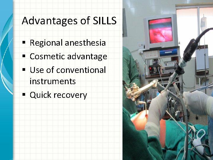 Advantages of SILLS § Regional anesthesia § Cosmetic advantage § Use of conventional instruments
