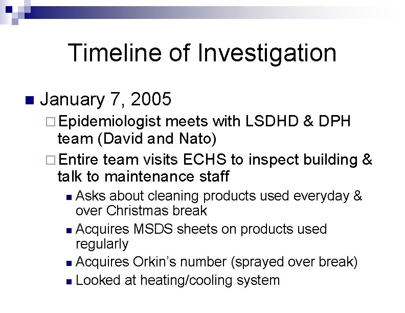 Timeline of Investigation n January 7, 2005 ¨ Epidemiologist meets with LSDHD & DPH