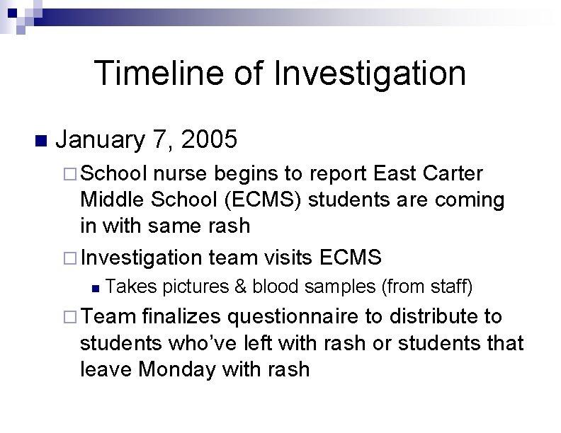 Timeline of Investigation n January 7, 2005 ¨ School nurse begins to report East