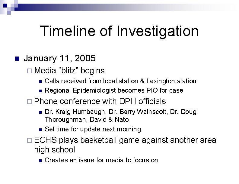 """Timeline of Investigation n January 11, 2005 ¨ Media """"blitz"""" begins n Calls received"""