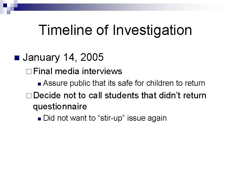 Timeline of Investigation n January 14, 2005 ¨ Final n media interviews Assure public