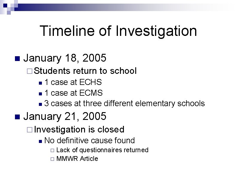 Timeline of Investigation n January 18, 2005 ¨ Students return to school 1 case