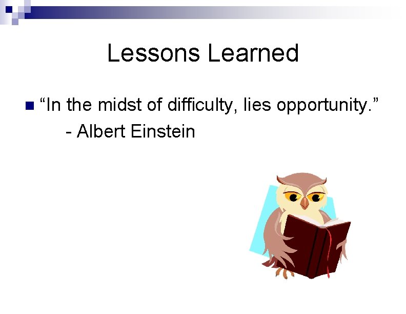 """Lessons Learned n """"In the midst of difficulty, lies opportunity. """" - Albert Einstein"""