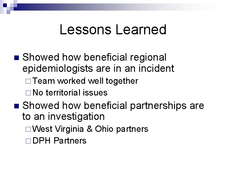 Lessons Learned n Showed how beneficial regional epidemiologists are in an incident ¨ Team