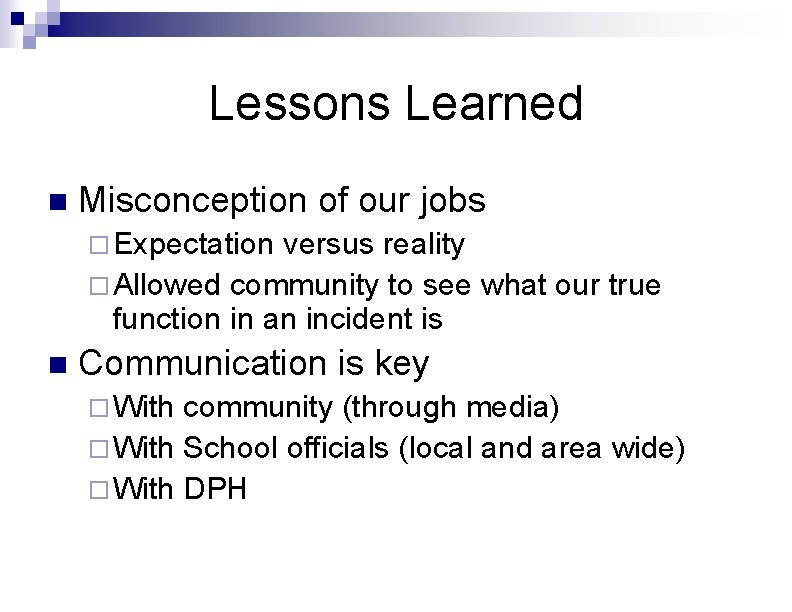 Lessons Learned n Misconception of our jobs ¨ Expectation versus reality ¨ Allowed community