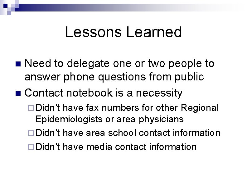 Lessons Learned Need to delegate one or two people to answer phone questions from
